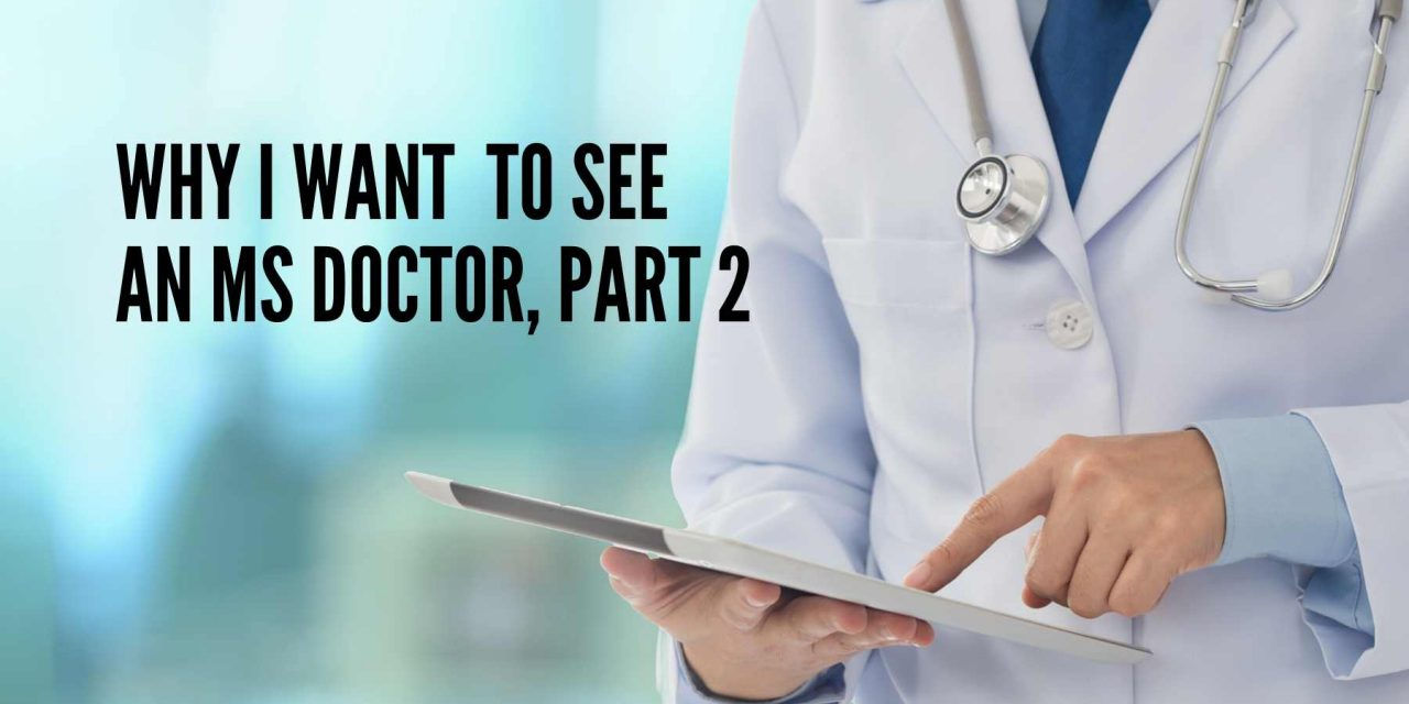 Why I Want to See an MS Doctor, Part 2
