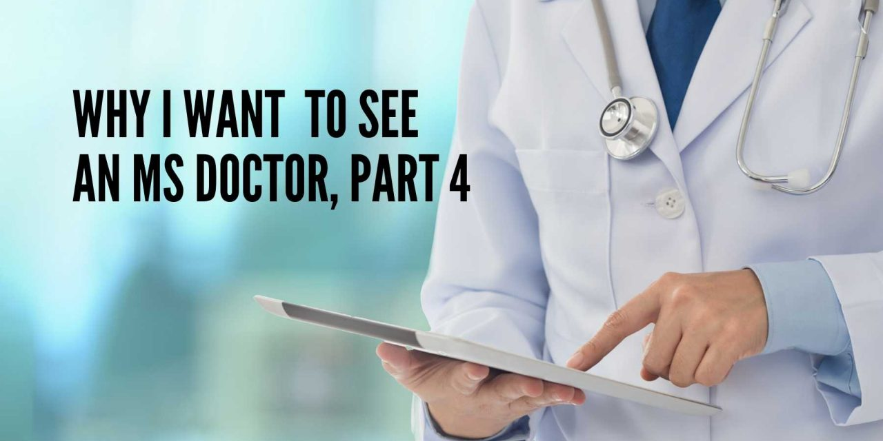 Why I Want to See an MS Doctor, Part 4