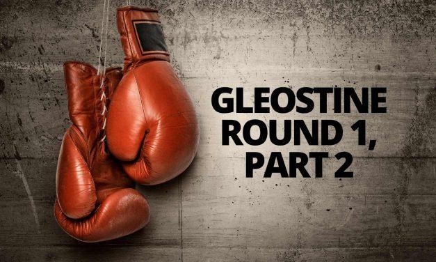 Gleostine: Round 1, Part 2