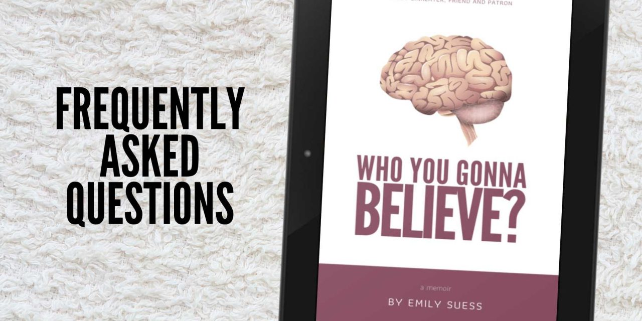 Who You Gonna Believe: FAQs