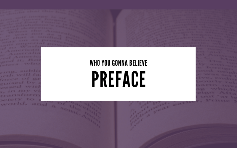 Who You Gonna Believe: Preface