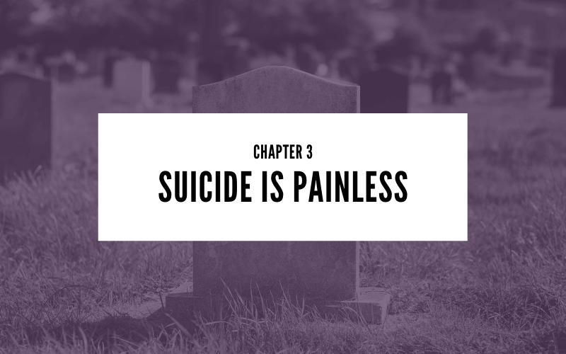 Chapter 3: Suicide is Painless