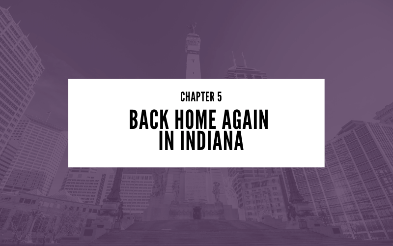 Chapter 5: Back Home Again in Indiana