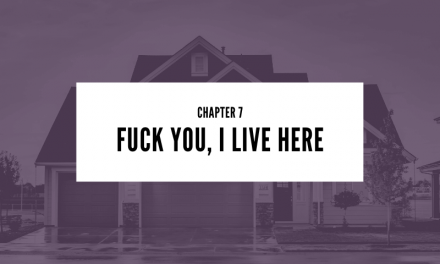 Chapter 7: Fuck You, I Live Here
