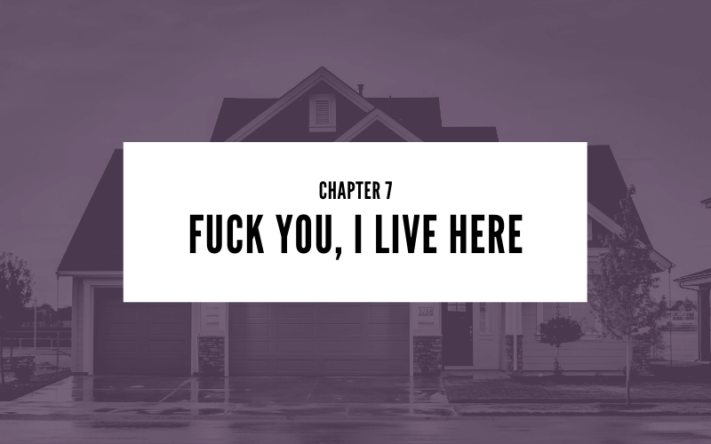 Chapter 7: Fuck You I Live Here