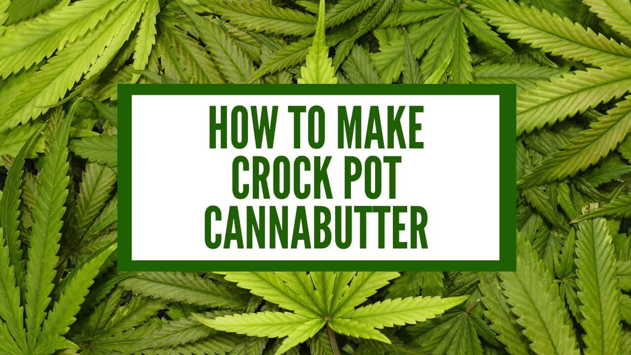 How to Make Crock Pot Cannabutter
