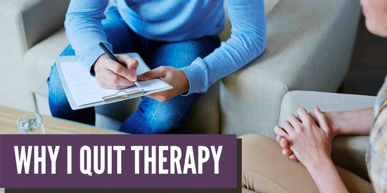 Why I Quit Therapy
